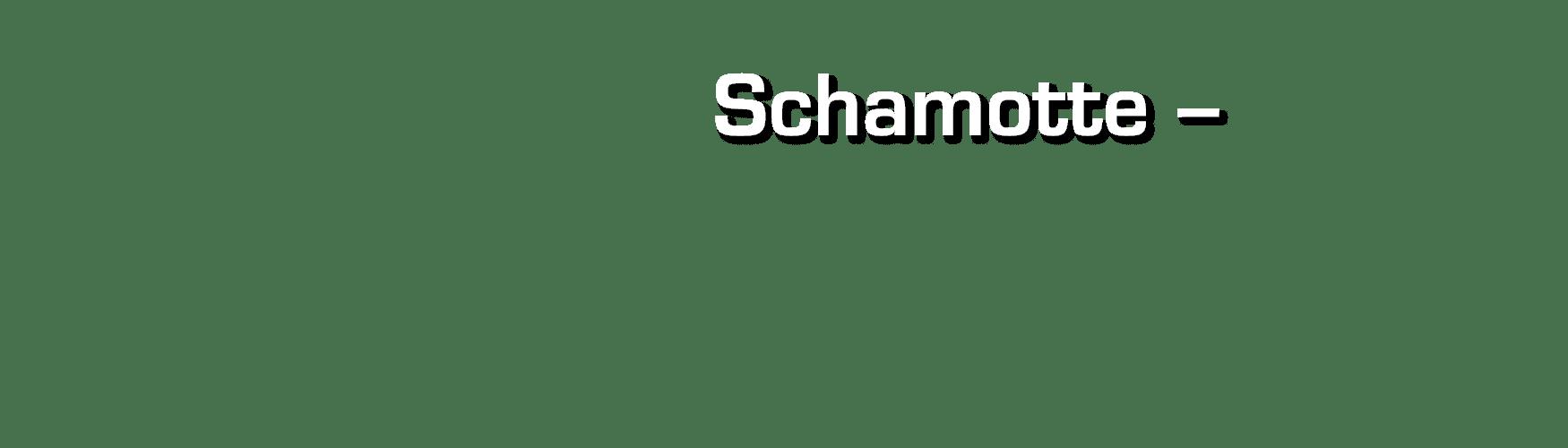 Schamotte –